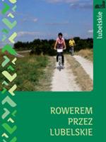 Rowerem przez Lubelskie - szlaki regionalne