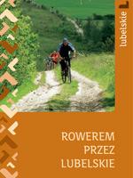 Rowerem przez Lubelskie - szlaki lokalne